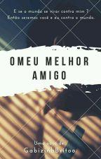O MEU MELHOR AMIGO by GabizinhaBritoo
