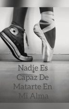 Nadie es capaz de matarte en mi alma by ValentinaMartinez15