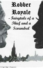 Robber Royale: Fairytale of a Thief and a Scoundrel by readmyvoice