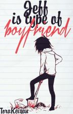 Jeff is the type of boyfriend by ToraKeiyan