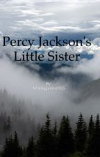 Percy Jackson's Little Sister| COMPLETED by Dyingislove1025