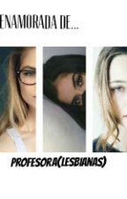 Me Enamore De Mi Profesora(lesbianas) by aleberroteran02