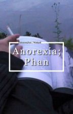 Anorexia; Phan by pokemonphan
