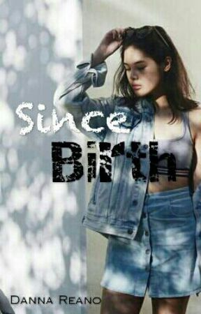 Since Birth (SOON) by babysweetie_heart