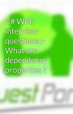 C# WPF interview questions::- What are dependency properties ? by dotnetinterviewquest