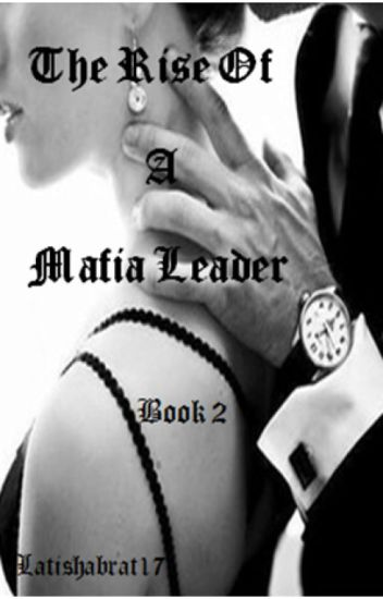 The Rise Of A Mafia Leader (Book 2)#Wattys2016
