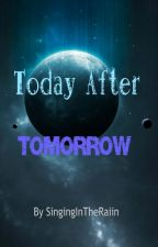 Today After Tomorrow by SingingInTheRaiin
