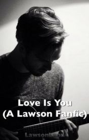 Love Is You (A Lawson Fanfic) by LawsonLand