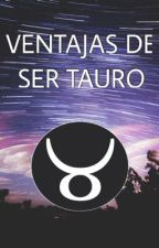 Ventajas de ser Tauro by llovegoodbook