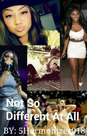 Not So Different At All Normani/You (COMPLETED) #Wattys2016