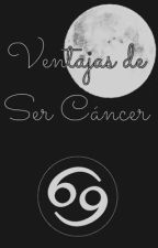 Ventajas de ser Cáncer by llovegoodbook