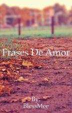 Frases De Amor by BlessMee