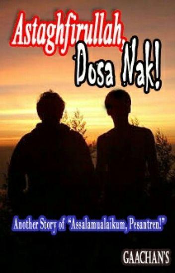 """Astaghfirullah, Dosa Nak! (Another Story Of """"Assalamualaikum, Pesantren!"""")"""