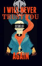 -- I Will Never Trust You Again  [UNDERTALE TRADUCCIÓN/ONE-SHOT] by Panchy_XuX