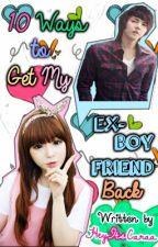 10 Ways to Get My Ex-Boyfriend Back by HeyItsCaraa