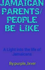 JAMAICAN PARENTS/ PEOPLE BE LIKE by purple_lxver
