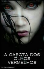 A Garota Dos Olhos Vermelhos by EmillyGabriela7