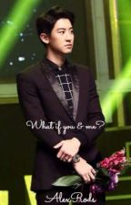 What if... (EXO Chanyeol) by AlexRods4