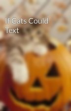 If Cats Could Text by Stuck_In_Nightmares