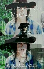 I Can Survive On My Own. (Carl Grimes x Reader) >COMPLETED< ~EDITING~ by KaiKillingWalkers
