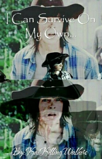 I Can Survive On My Own. (Carl Grimes x Reader) >COMPLETED< ~EDITING~