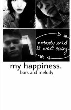 My happiness |barsandmelody| by idolzakamylife