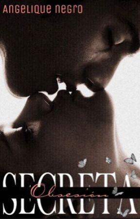 Secreta Obsesión© by AngeliqueNegro