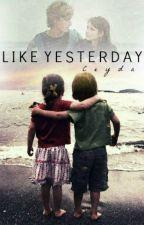 Like Yesterday by ceyloveslifeda