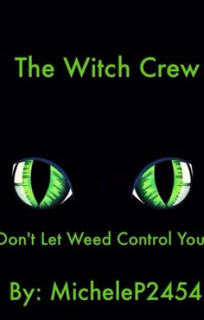 [Book 1] The Witch Crew: Don't Let Weed Control You by MicheleP2454