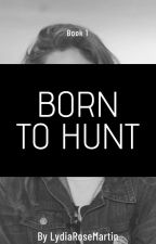 Born To Hunt {Stilinski} [Watty's 2017] by LydiaRoseMartin