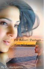 Ek Adhuri Dastaan...Tere Nishaan by __blacksparrow__