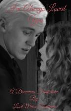 I've Always Loved You {Dramione}NEARLY NON-EXISTENT UPDATES BUT WILL BE FINISHED by LoveMusicFandoms