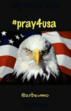 #pray4usa by arbevmo