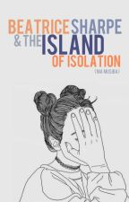Beatrice Sharpe and the Island of Isolation by lIamas