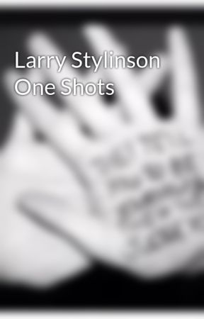 Larry Stylinson One Shots by sgirl226