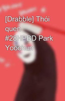 [Drabble] Thói quen #28HPBD Park Yoochun