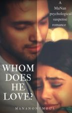 Whom Does He Love? A MaNan ff {Completed} by MaNanonymous