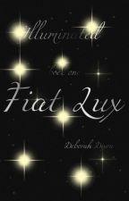 Fiat Lux (Illuminated Book One) by deboracrat