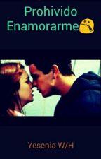 Prohivido Enamorarme by yeseniasias1
