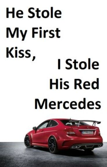 He Stole My First  Kiss, So I Stole His Red Mercedes