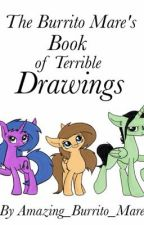 The Burrito Mare's Book of Terrible Drawings by Amazing_Burrito_Mare