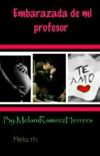 Embarazada De Mi Profesor Y Mi Hermanasto ❤❤ by MelaniRamirezHerrera