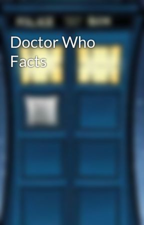 Doctor Who Facts by Doctor_Fangurrl
