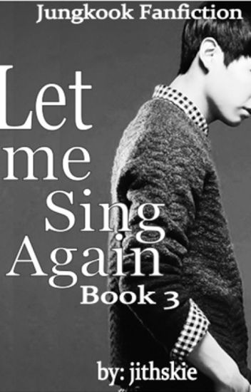 """Let me Sing Again"" Book 3 : Jungkook Fanfiction"