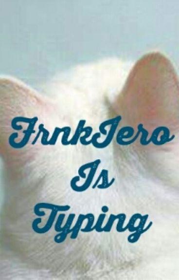 FrnkIero Is Typing...