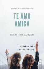 Te Amo Amiga©™ [Terminada] #PNovel by SebastianMonzon23