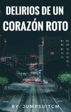 Delirios De Un Corazón Roto by Birgi_T