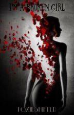 I'm a Broken girl  by Foxieshifter