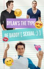 Dylan's The Type Of Daddy [ sexual ;) ] by httpmoonlightbae