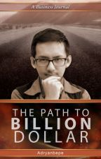The Path to Billion Dollar, a Business Journal by AdryanBepe